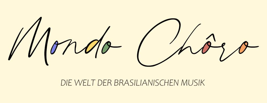 Mondo Chôro - Die Welt der brasilianischen Musik